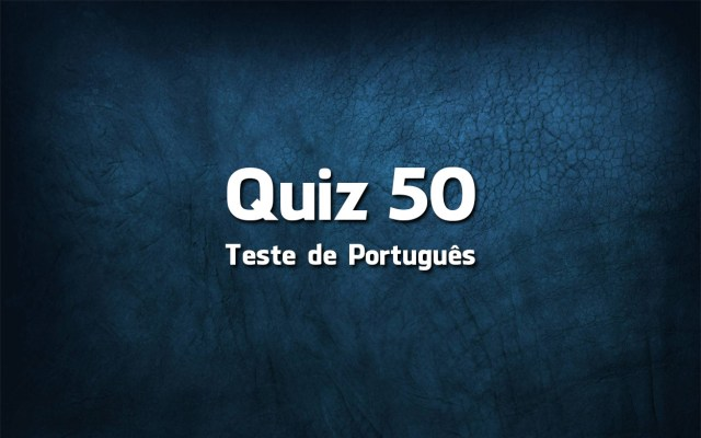 Quiz da Língua Portuguesa «50»