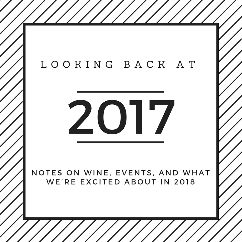 Looking back at 2017, notes on wine, events, and what we're excited about in 2018.