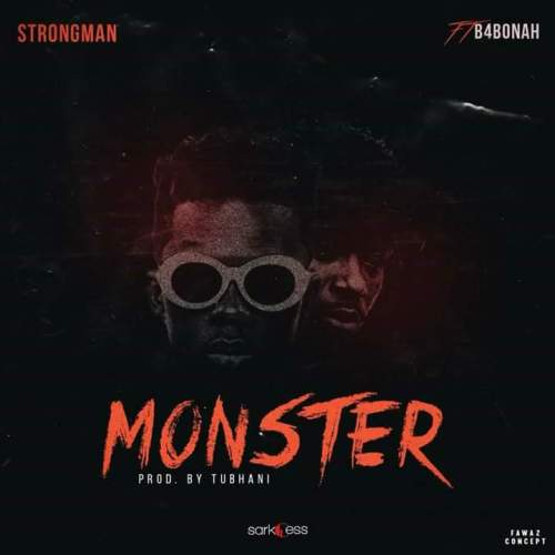 Strongman ft B4bonah - Monster (Prod. by Tubhani Music)