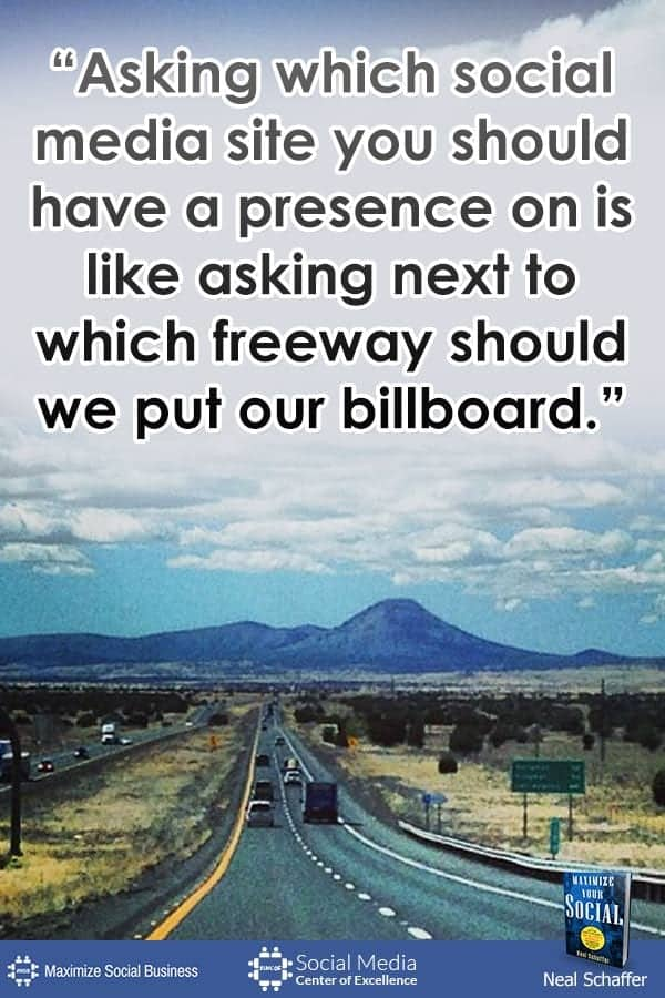 """Asking which social media site you should have a presence on is like asking next to which freeway should we put our billboard."" ~ @NealSchaffer #quotes #socialmedia #socialmediaquotes"