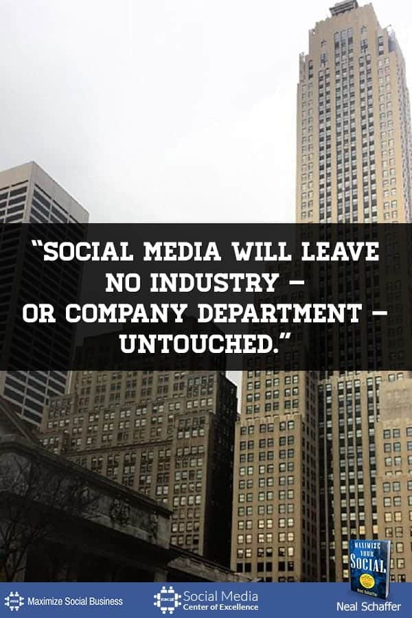 """Social Media Will Leave No Industry - or Company Department - Untouched"" ~ @NealSchaffer #quotes #socialmedia #socialmediaquotes"