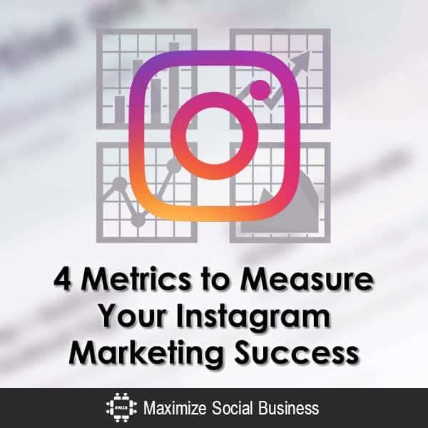 4 Metrics to Measure Your Instagram Marketing Success