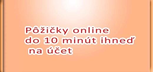 Pôžičky online do 10 minút ihneď na účet