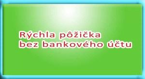 Rýchla pôžička bez bankového účtu