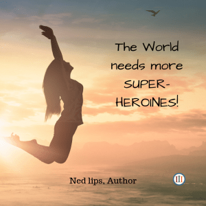 Why a Heroine?