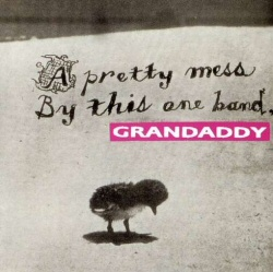 Grandaddy: A Pretty Mess By This One Band CD cover art