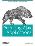 Securing Ajax Applications by Christopher Wells: New Release From O'Reilly