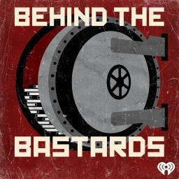 Behind the Bastards Podcast