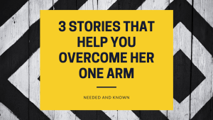 3 Stories That Help You Overcomer her One Arm header banner