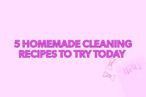 5 HOMEMADE CLEANING RECIPES TO TRY TODAY