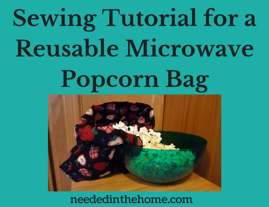 Sewing Tutorial for a Reusable Microwave Popcorn Bag click through link to buy pattern and printable instructions for use neededinthehome