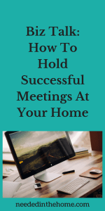 Biz Talk: How To Hold Successful Meetings At Your Home