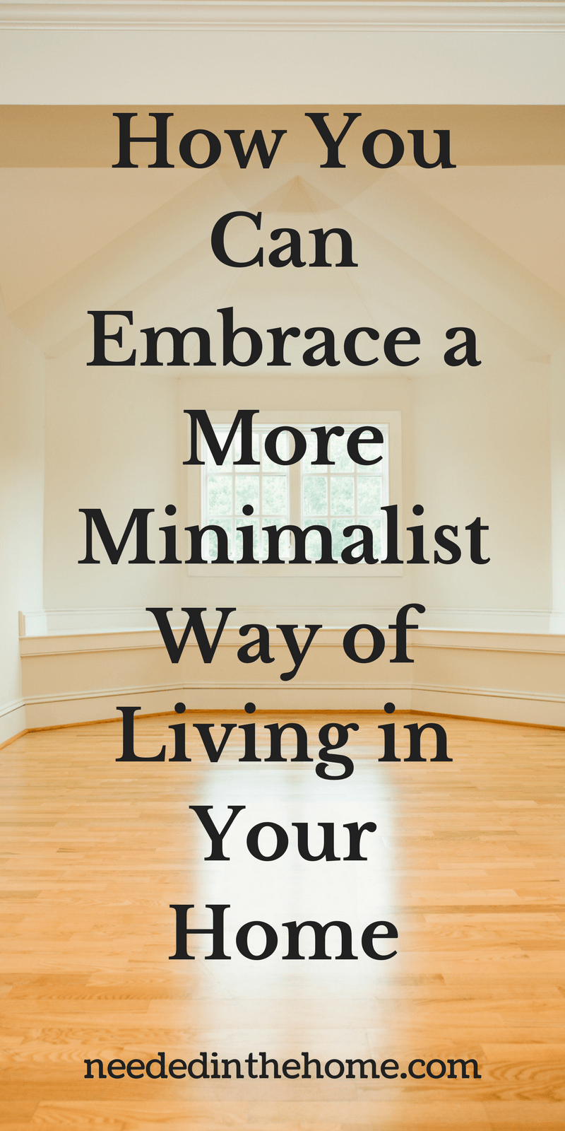 empty room with hardwood floor and window How You Can Embrace a More Minimalist Way of Living in Your Home
