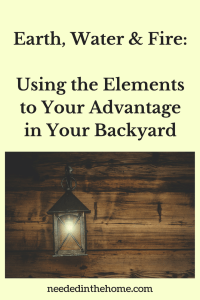 Earth, Water and Fire: Using the Elements to Your Advantage in Your Backyard