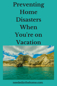 Preventing Home Disasters When You're on Vacation