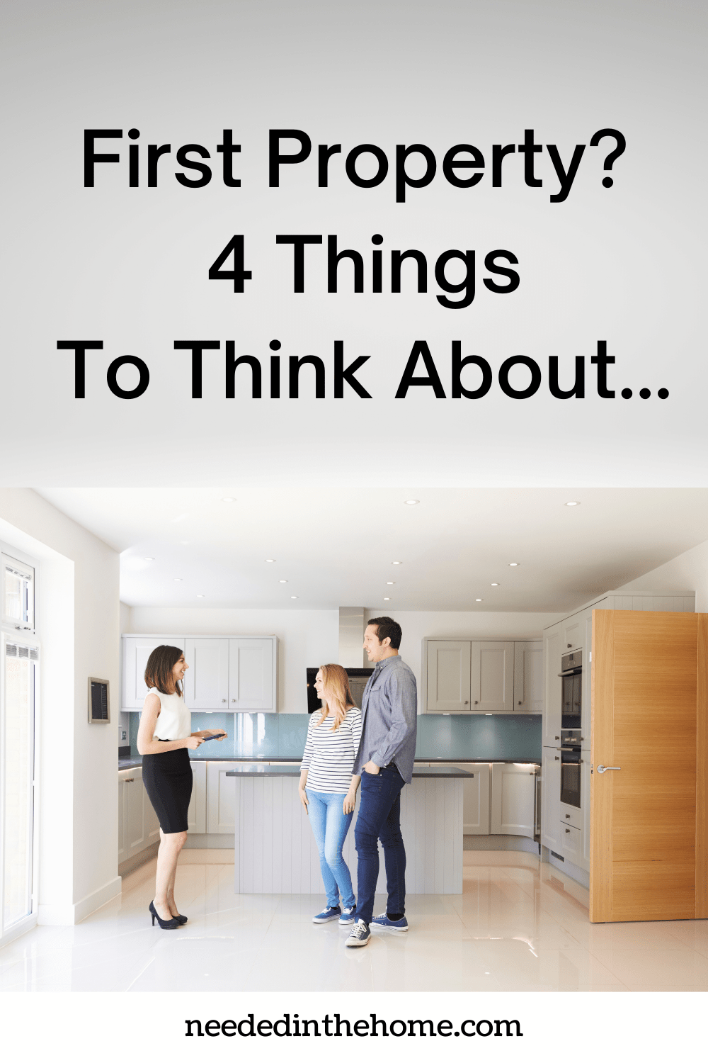 pinterest-pin-description First Property? 4 Things To Think About... realtor showing a couple the kitchen of a home for sale neededinthehome