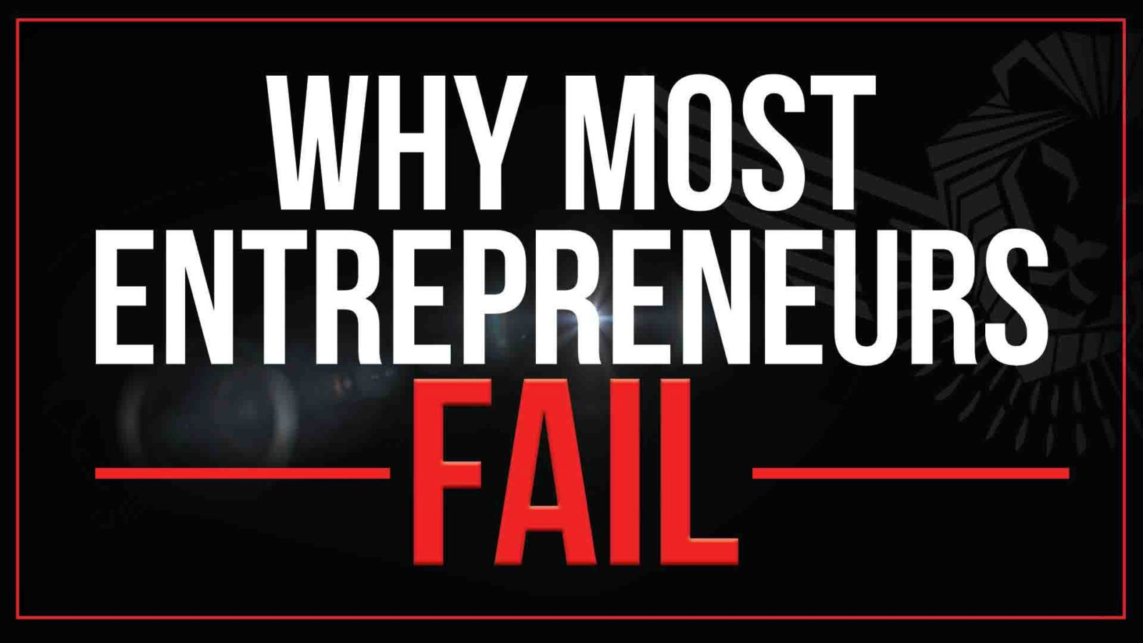 Why So Many Entrepreneurs Fail