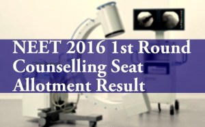 NEET 2016 1st Round Counselling Seat Allotment Result