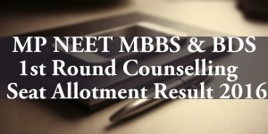 MP NEET MBBS BDS 1st Round Counselling Seat Allotment Result