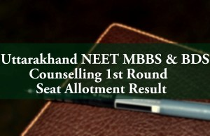 Uttarakhand NEET MBBS BDS Counselling 1st Round Seat Allotment Result