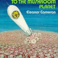 The Wonderful Flight to the Mushroom Planet by Eleanor Cameron – 1954