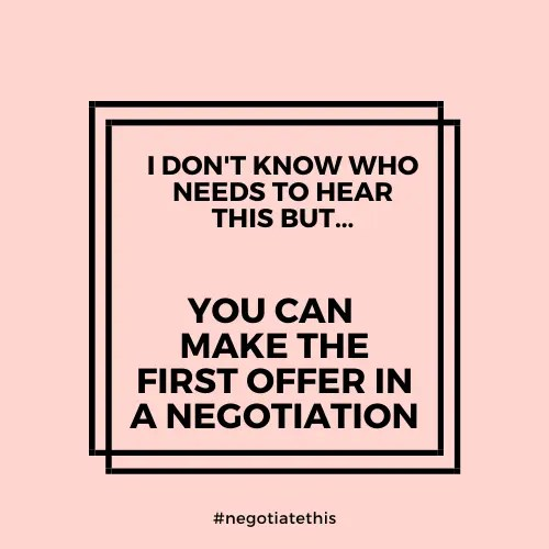 You can make the first offer in a negotiation