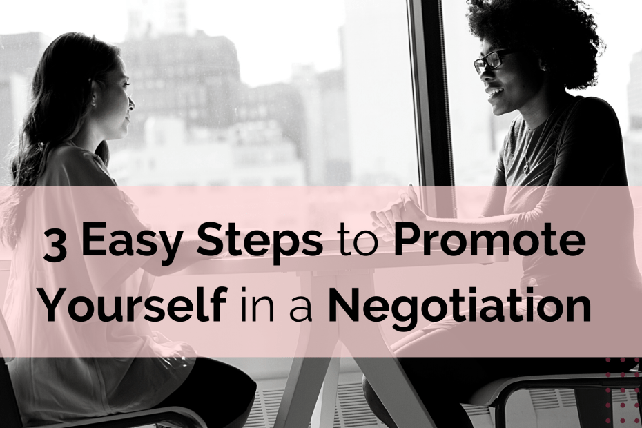 3 easy steps to promote yourself in a negotiation