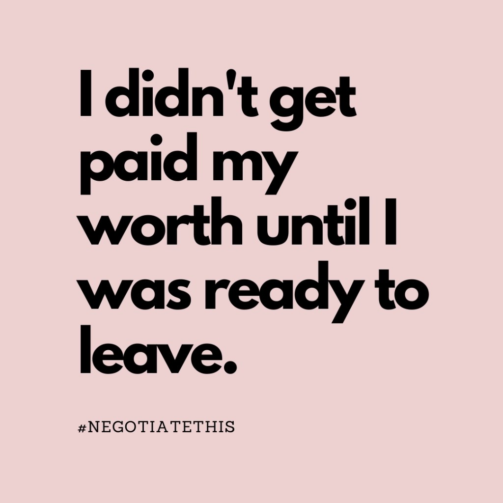 didn't get paid my worth until I was ready to leave