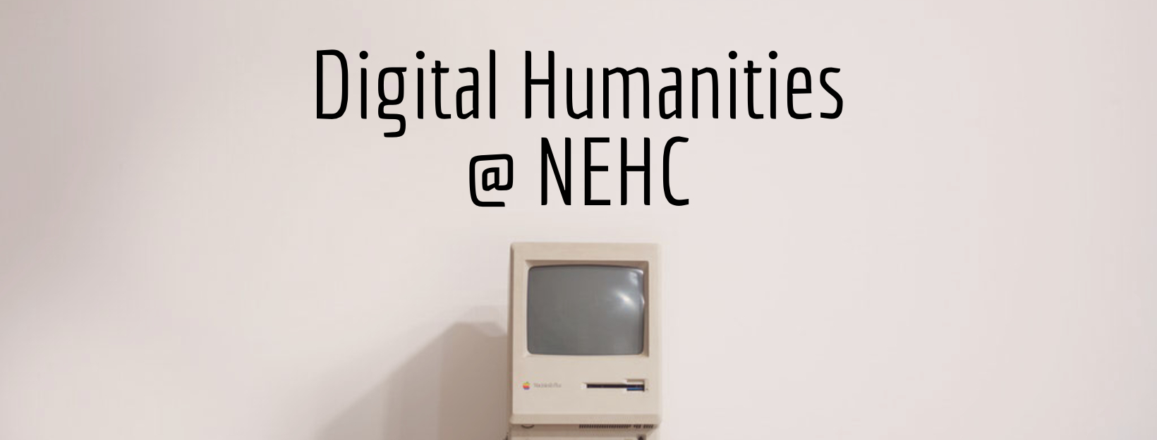 Digital Humanities at NEHC