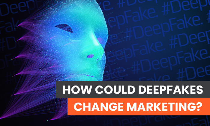 how deepfakes could change marketing