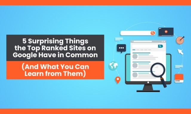 5 Surprising Things the Top Ranked Sites on Google Have in Common (And What You Can Learn from Them)