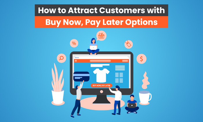 How to Attract Customers with Buy Now, Pay Later Options