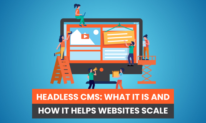 Headless CMS: What it is and How it Helps Websites Scale