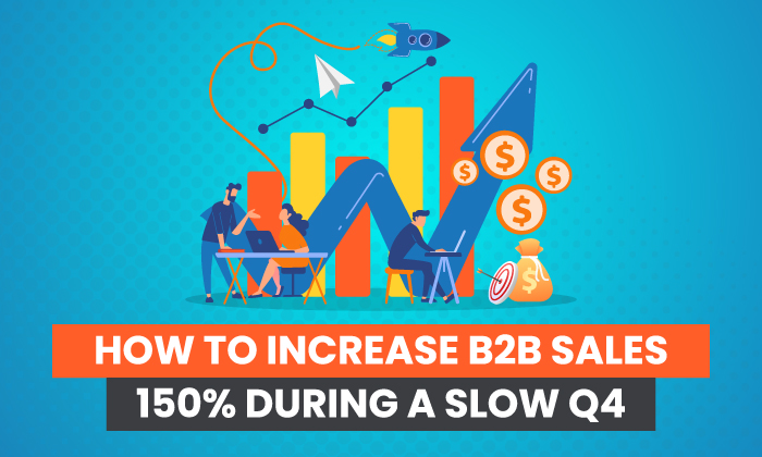How to Increase B2B Sales 150% During a Slow Q4