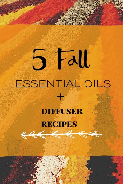 5 Fall Essential Oils |Fall Diffuser Recipes