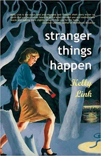 stranger things happen kelly link