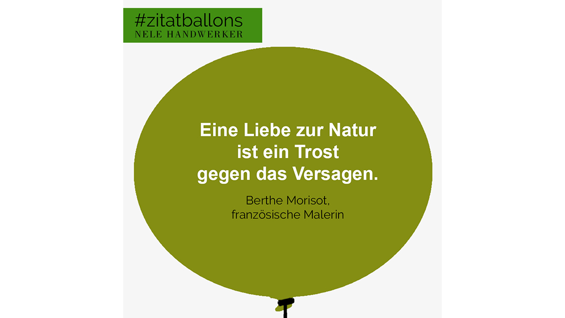 Zitat im Ballon: Eine Liebe zur Natur ist ein Trost gegen das Versagen.
