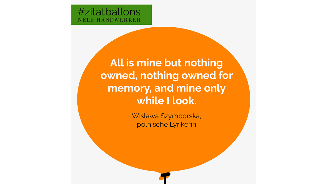 Zitat im Ballon: All is mine but nothing owned, nothing owned for memory, and mine only while I look.