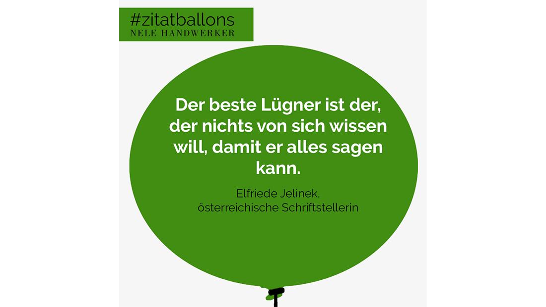 Zitat im Ballon: Der beste Lügner ist der, der nichts von sich wissen will, damit er alles sagen kann.