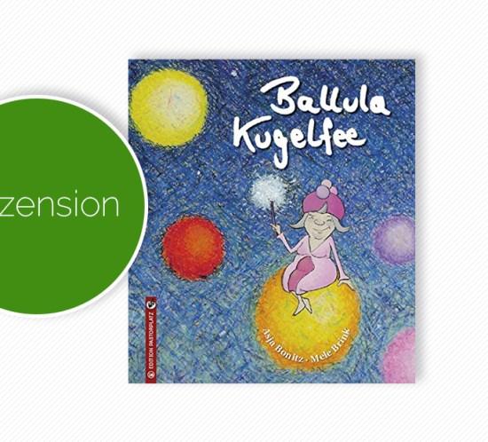 """Buchcover vom Bilderbuch """"Ballula Kugelfee"""""""
