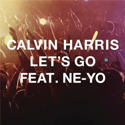 Calvin Harris - Let's Go (Ft. Ne-Yo)