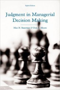 Judgment in Managerial Decision Making, Bazerman and Moore
