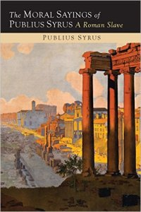 The Moral Sayings of Publius Syrus, Publius Syrus