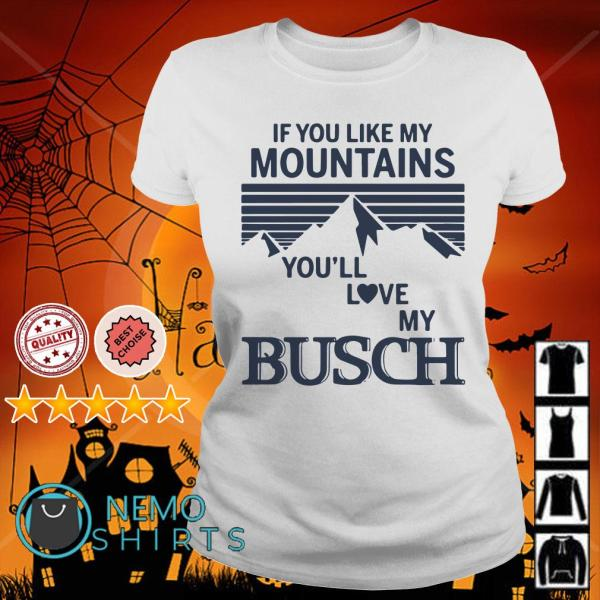 If You Like My Mountains You'll Love My Busch shirt ...
