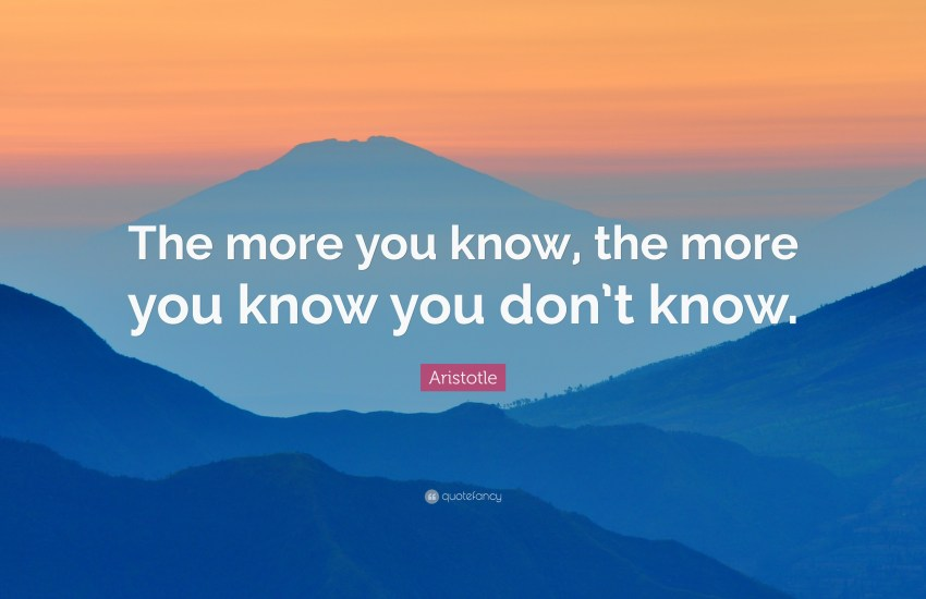 24413-Aristotle-Quote-The-more-you-know-the-more-you-know-you-don-t-know