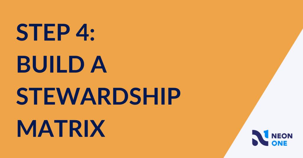 step 4: build a stewardship matrix