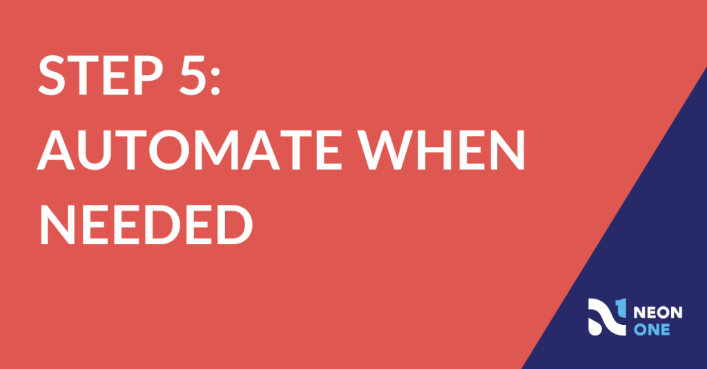 Step 5: automate when needed