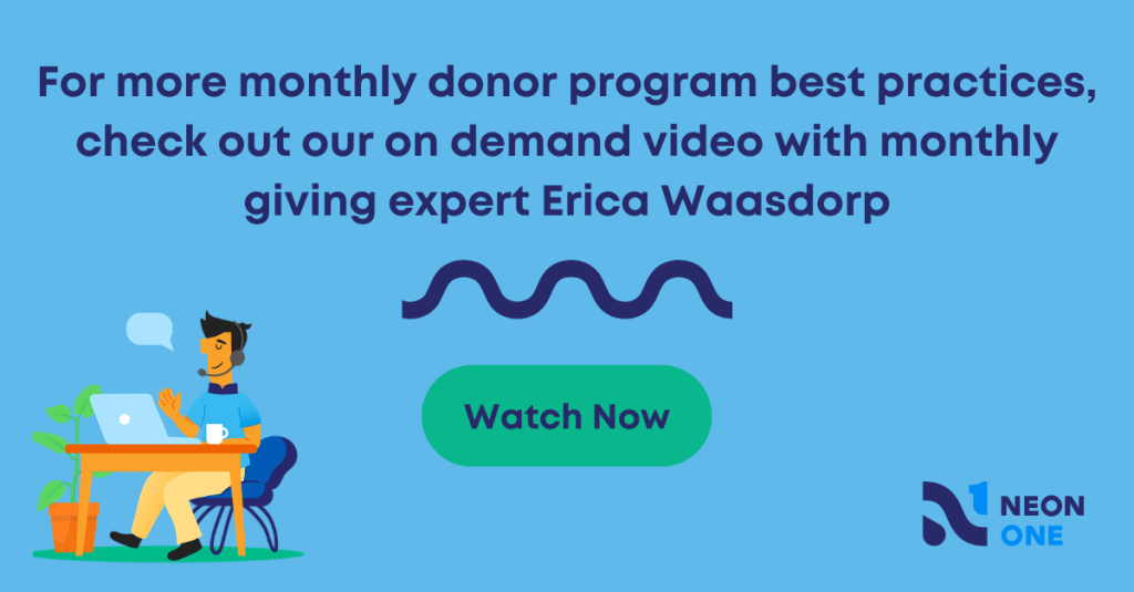 for more monthly donor program best practices, check out our on demand video with monthly giving expert Erica Waasdorp