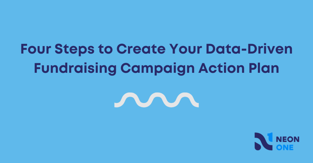 four steps to create your data-driven fundraising campaign action plan