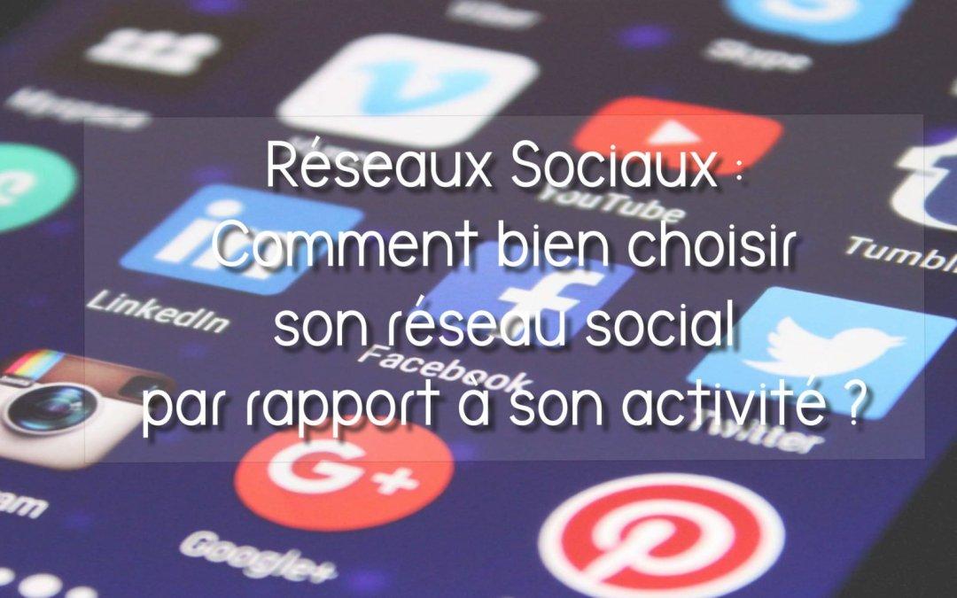 Réseaux Sociaux : Comment bien choisir son réseau social par rapport à son activité ?